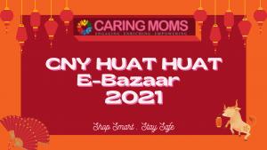 CARING MOMS CNY Huat Huat EBazaar 2021 new 2